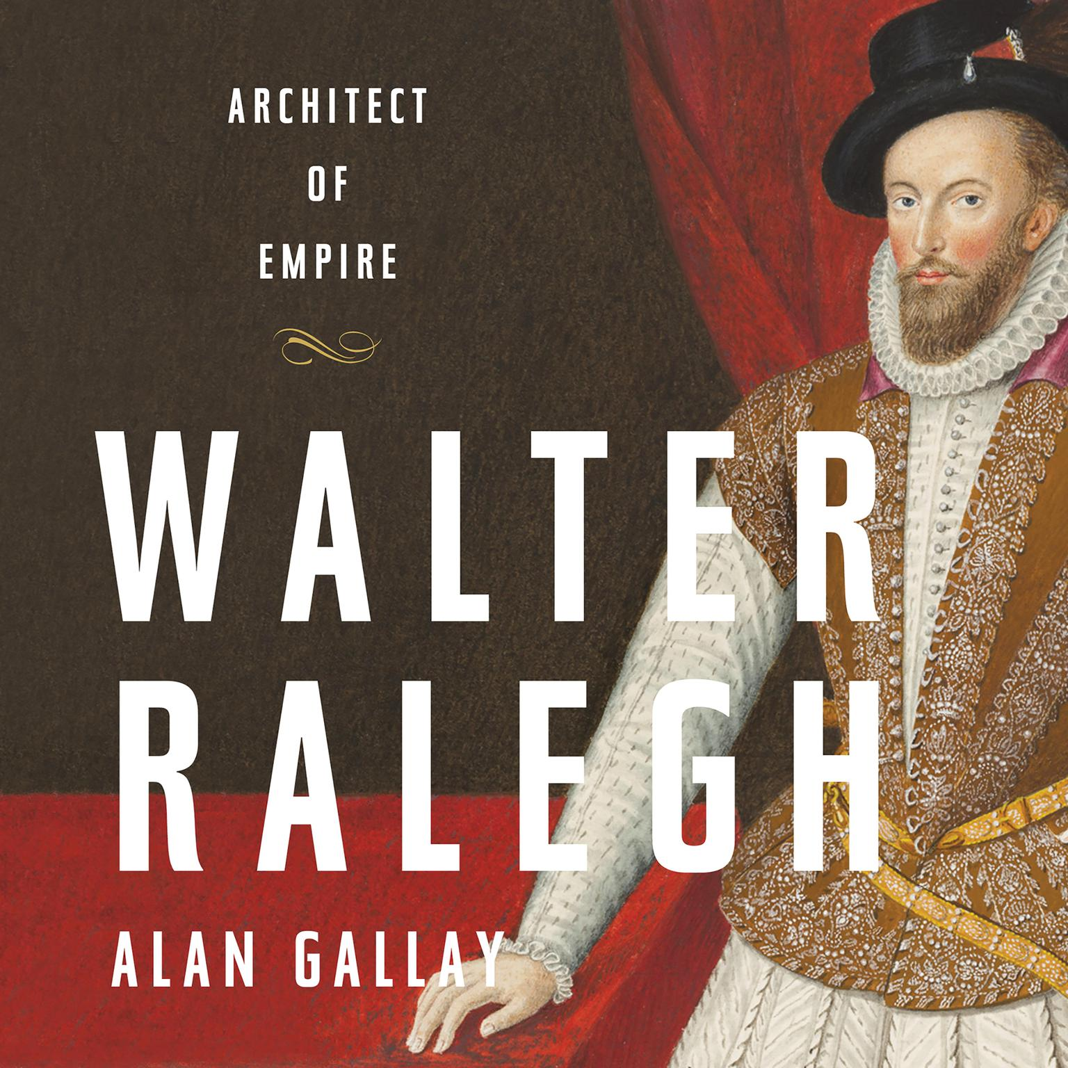 Printable Walter Ralegh: Architect of Empire Audiobook Cover Art