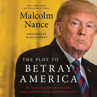 The Plot to Betray America: How Team Trump Embraced Our Enemies, Compromised Our Security, and How We Can Fix It Audiobook, by