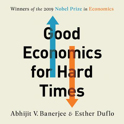Good Economics for Hard Times: Better Answers to Our Biggest Problems Audiobook, by