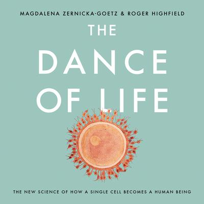 The Dance of Life: The New Science of How a Single Cell Becomes a Human Being Audiobook, by Magdalena Zernicka-Goetz