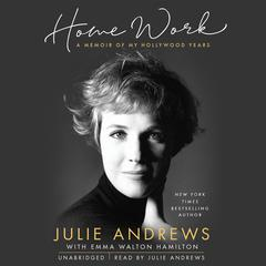 Home Work: A Memoir of My Hollywood Years Audiobook, by Julie Andrews