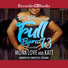 Carl Weber Presents: Full Figured 13 Audiobook, by Katt , Mona Love