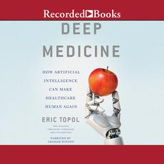 Deep Medicine: How Artificial Intelligence Can Make Healthcare Human Again Audiobook, by Eric Topol