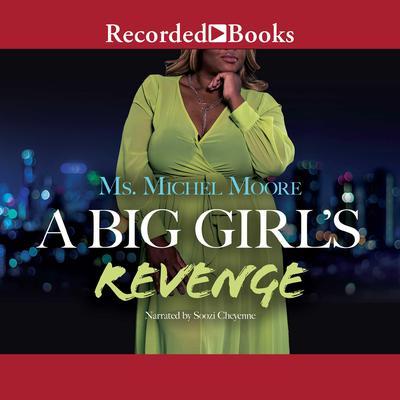 A Big Girls Revenge Audiobook, by Ms. Michel Moore