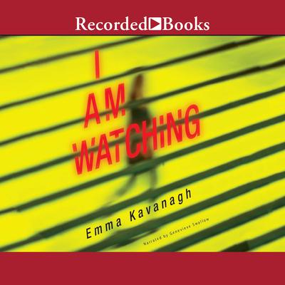 I Am Watching Audiobook, by Emma Kavanagh