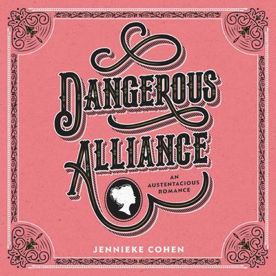 Dangerous Alliance: An Austentacious Romance: An Austentacious Romance Audiobook, by Jennieke Cohen