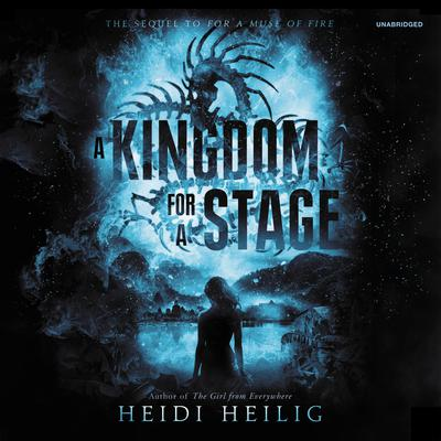 A Kingdom for a Stage Audiobook, by Heidi Heilig