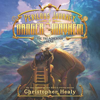 A Perilous Journey of Danger and Mayhem #2: The Treacherous Seas Audiobook, by Christopher Healy
