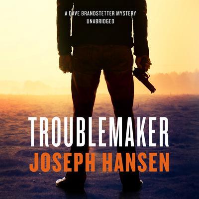 Troublemaker: A Dave Brandstetter Mystery Audiobook, by Joseph Hansen