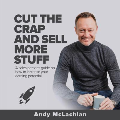 Cut The Crap And Sell More Stuff Audiobook, by Andy McLachlan