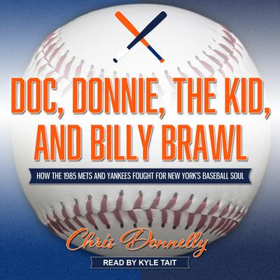 Doc, Donnie, the Kid, and Billy Brawl: How the 1985 Mets and Yankees Fought for New York's Baseball Soul Audiobook, by Chris Donnelly
