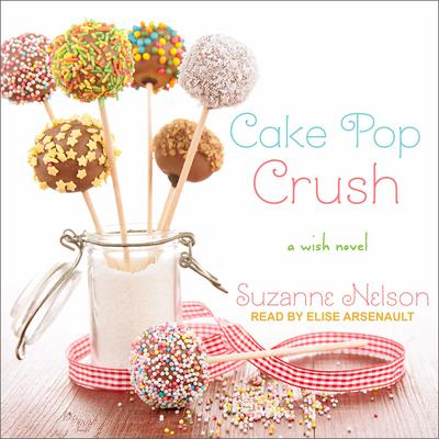 Cake Pop Crush: A Wish Novel Audiobook, by Suzanne Nelson