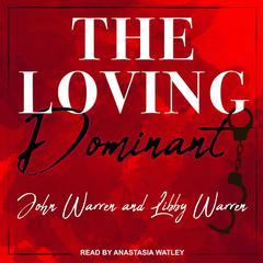 The Loving Dominant Audiobook, by John Warren, Libby Warren