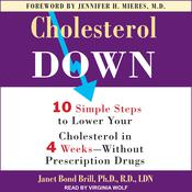 Cholesterol Down: Ten Simple Steps to Lower Your Cholesterol in Four Weeks--Without Prescription Drugs Audiobook, by Janet Bond Brill, PhD, RD, LDN