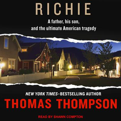 Richie: A Father, His Son, and the Ultimate American Tragedy Audiobook, by Thomas Thompson