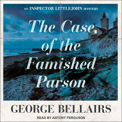 The Case of the Famished Parson Audiobook, by George Bellairs