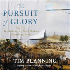 The Pursuit of Glory: The Five Revolutions that Made Modern Europe: 1648-1815 Audiobook, by Tim Blanning