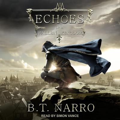 Echoes of a Fallen Kingdom Audiobook, by B.T. Narro