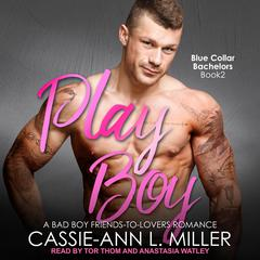 Play Boy: A Bad Boy Friends-to-Lovers Romance Audiobook, by Cassie-Ann L. Miller