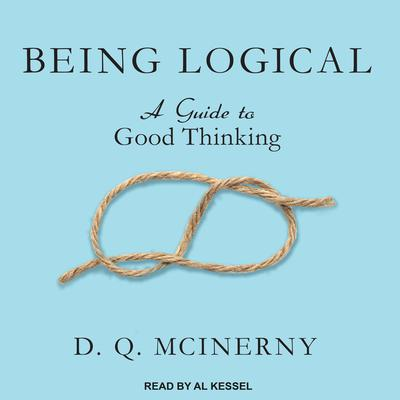 Being Logical: A Guide to Good Thinking Audiobook, by D.Q. McInerny