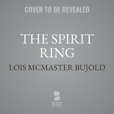 The Spirit Ring Audiobook, by Lois McMaster Bujold