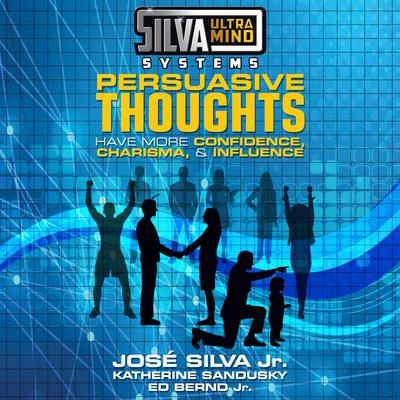 Silva Ultramind Systems Persuasive Thoughts: Have More Confidence, Charisma, & Influence Audiobook, by