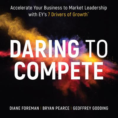 Daring to Compete: Accelerate your business to market leadership with EYs 7 Drivers of Growth Audiobook, by Bryan Pearce