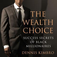 The Wealth Choice: Success Secrets of Black Millionaires Audiobook, by Dennis Kimbro