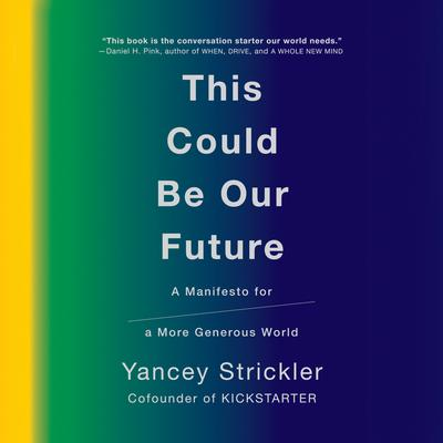 This Could Be Our Future: A Manifesto for a More Generous World Audiobook, by Yancey Strickler