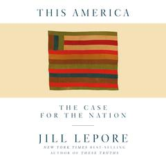 This America: The Case for the Nation Audiobook, by Jill Lepore