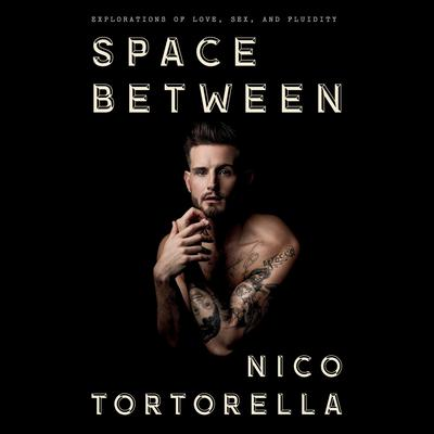 Space Between: Explorations of Love, Sex, and Fluidity Audiobook, by Nico Tortorella