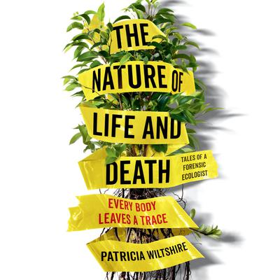 The Nature of Life and Death: Every Body Leaves a Trace Audiobook, by Patricia Wiltshire