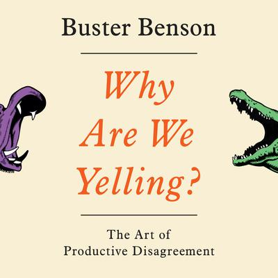 Why Are We Yelling?: The Art of Productive Disagreement Audiobook, by Buster Benson