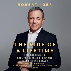 The Ride of a Lifetime: Lessons Learned from 15 Years as CEO of the Walt Disney Company Audiobook, by Joel Lovell, Robert Iger