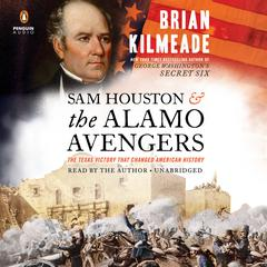 Sam Houston and the Alamo Avengers: The Texas Victory That Changed American History Audiobook, by Brian Kilmeade