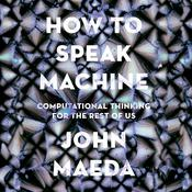How to Speak Machine: Computational Thinking for the Rest of Us Audiobook, by John Maeda