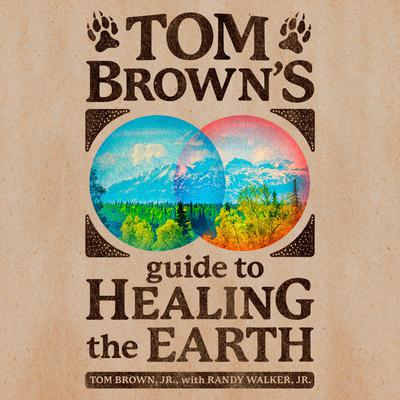 Tom Browns Guide to Healing the Earth Audiobook, by Randy Walker
