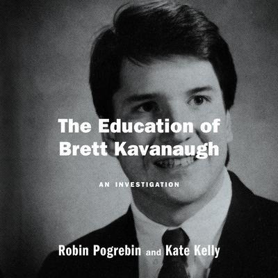 The Education of Brett Kavanaugh: An Investigation Audiobook, by Robin Pogrebin