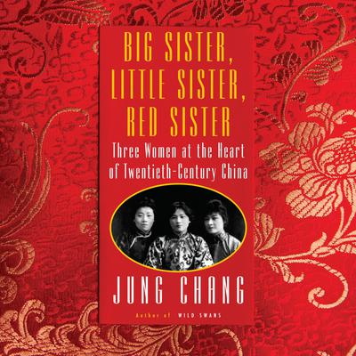 Big Sister, Little Sister, Red Sister: Three Women at the Heart of Twentieth-Century China Audiobook, by