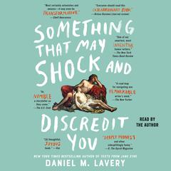 Something That May Shock and Discredit You Audiobook, by Daniel Mallory Ortberg