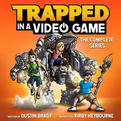 Trapped in a Video Game: The Complete Series: The Complete Series Audiobook, by Dustin Brady