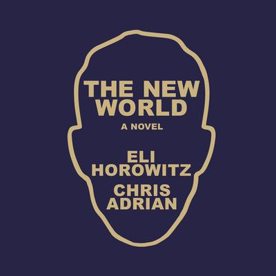 The New World: A Novel Audiobook, by Chris Adrian