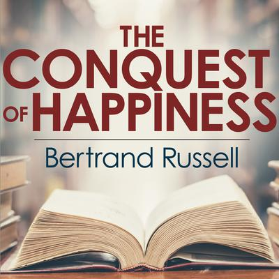 The Conquest of Happiness Audiobook, by Bertrand Russell
