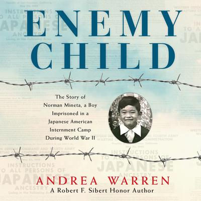 Enemy Child: The Story of Norman Mineta, a Boy Imprisoned in a Japanese American Internment Camp During World War II Audiobook, by Andrea Warren