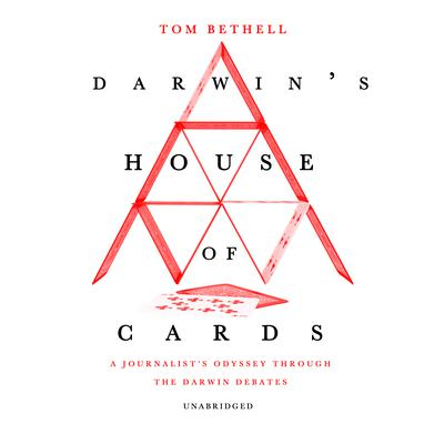 Darwin's House of Cards: A Journalist's Odyssey Through the Darwin Debates Audiobook, by Tom Bethell