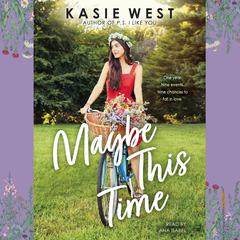 Maybe This Time Audiobook, by Kasie West