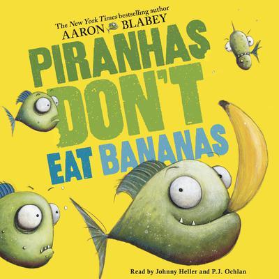 Piranhas Dont Eat Bananas Audiobook, by Aaron Blabey