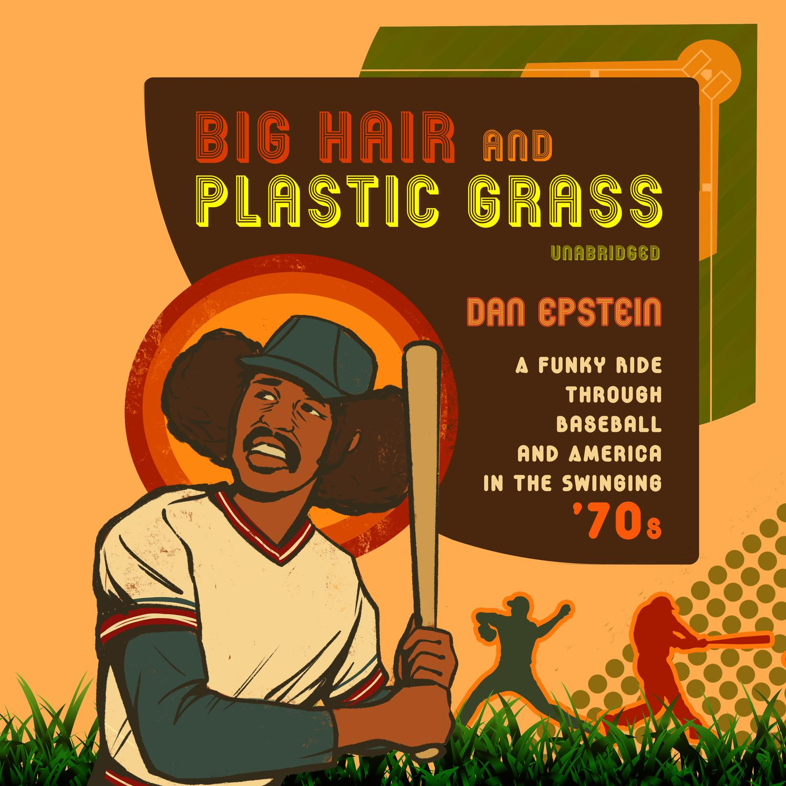 Printable Big Hair and Plastic Grass: A Funky Ride through Baseball and America in the Swinging '70s Audiobook Cover Art