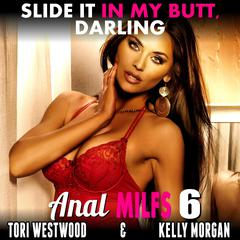 Slide it in My Butt, Darling : Anal MILFs 6 (Anal Sex Erotica MILF Erotica First Time Erotica) Audiobook, by Tori Westwood