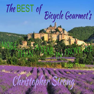 The Best of Bicycle Gourmets - More Than a Year in Provence - Book Three Audiobook, by Christopher Strong